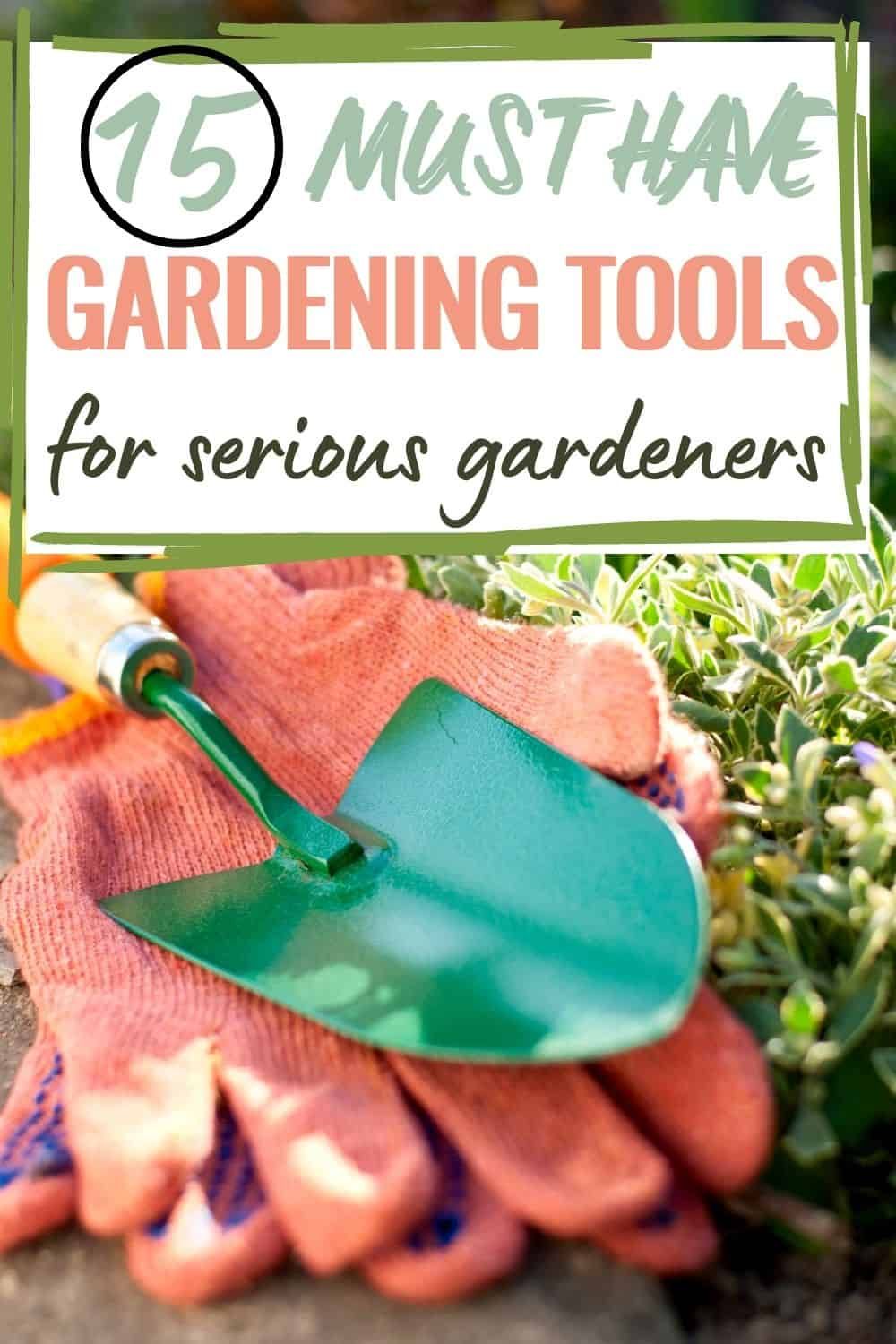 15 must have gardening tools for serious gardeners