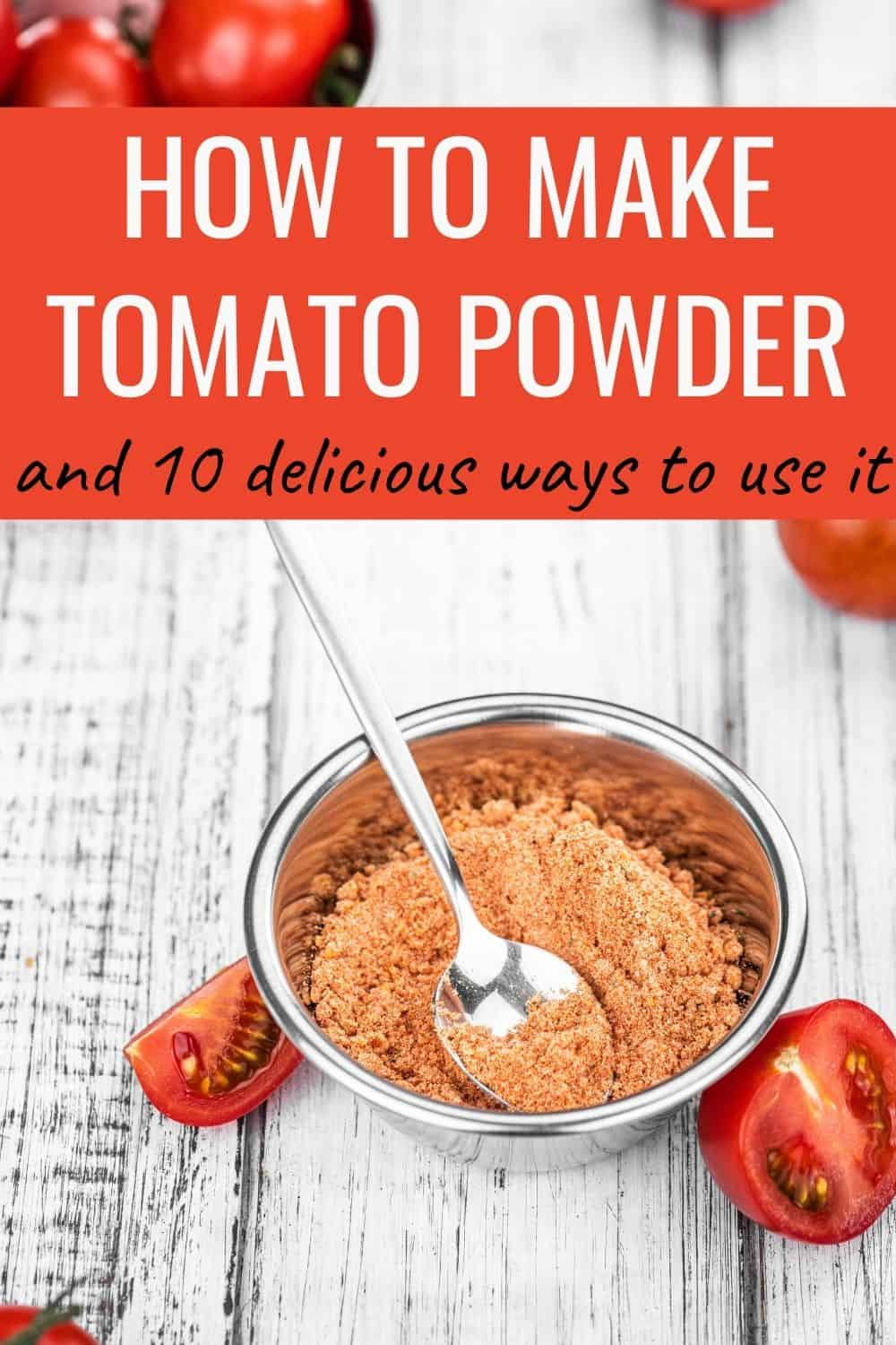 How to make tomato powder and 10 delicious ways to use it