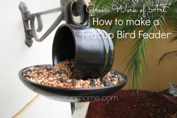 Up-cycled Art: How To Make a Teacup Bird Feeder