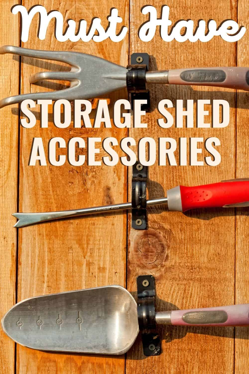 Must have storage shed accessories