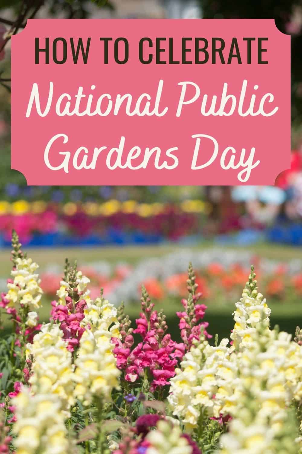 How to celebrate National Public Gardens Day